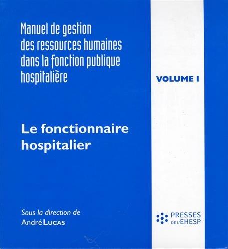 Manuel de gestion des ressources humaines dans la fonction publique hospitalière : Tome 1, Le fonctionnaire hospitalier et sa carrière