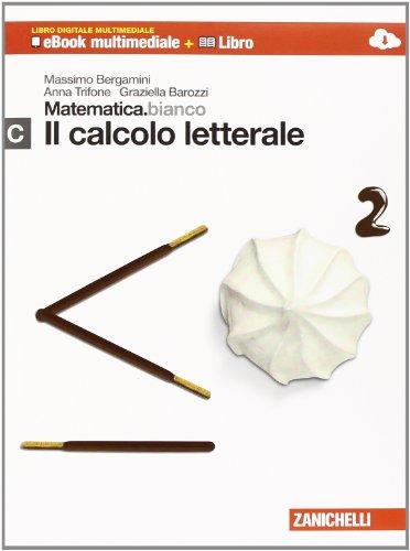 Matematica.bianco. Modulo C: Il calcolo letterale. Per le Scuole superiori. Con espansione online