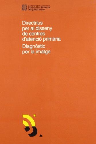 Descargar Libro Libro Directrius per al disseny de centres d'atenció primària. Diagnòstic per la imatge (Generalitat de catalunya) de Autors diversos