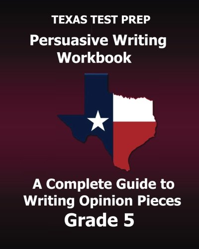 texas-test-prep-persuasive-writing-workbook-a-complete-guide-to-writing-opinion-pieces-grade-5