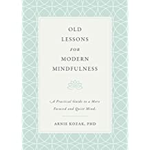 Old Lessons for Modern Mindfulness: A Practical Guide to a More Focused and Quiet Mind