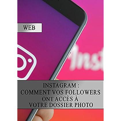 Instagram : Comment vos Followers ont Accès à votre Dossier Photo