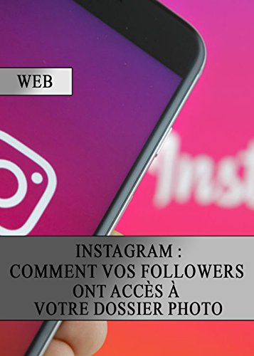 Instagram : Comment vos Followers ont Accès à votre Dossier Photo (French Edition) (Information-security-programm)