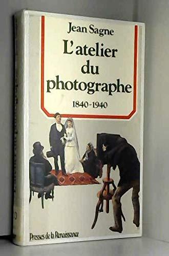 L'atelier du photographe 1840-1940