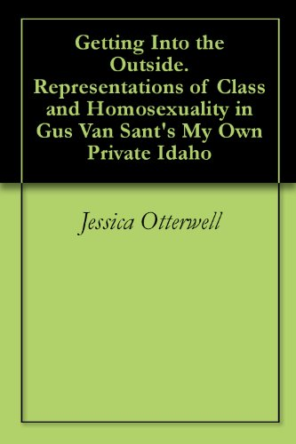 Getting Into the Outside. Representations of Class and Homosexuality in Gus Van Sant\'s My Own Private Idaho (English Edition)