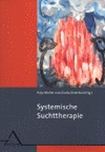 Systemische Suchttherapie: Entstehung und Behandlung von Sucht und Abhängigkeit im sozialen Kontext