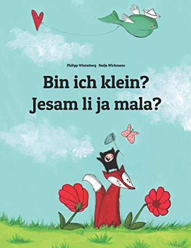Bin ich klein? Jesam li ja mala?: Kinderbuch Deutsch-Kroatisch (zweisprachig/bilingual)