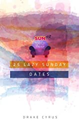 25 Lazy Sunday Dates (Dating Ideas for the Modern Dater Book 17) (English Edition)