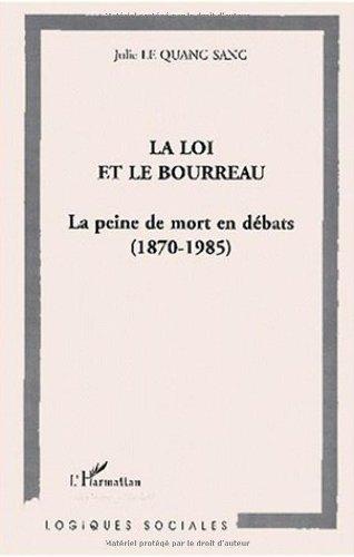La loi et le bourreau: La peine de mort en débats, 1870- 1985 (Collection Logiques sociales. Déviance et société)