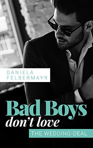 Bad Boys don't love: The Wedding-Deal von [Felbermayr, Daniela]