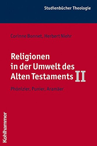 Religionen in der Umwelt des Alten Testaments II: Phönizier, Punier, Aramäer (Kohlhammer Studienbücher Theologie, Band 4)