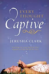 Every Thought Captive: Battling the Toxic Beliefs That Separate Us from the Life We Crave by Jerusha Clark (2006-02-23)
