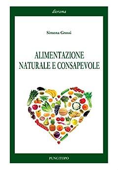 Alimentazione Naturale e Consapevole di [Grossi, Simona]