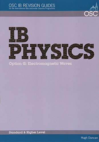 IB Physics - Option G: Electromagnetic Waves Standard and Higher Level (OSC IB Revision Guides for the International Baccalaureate Diploma) by Hugh Duncan (2010-04-20)