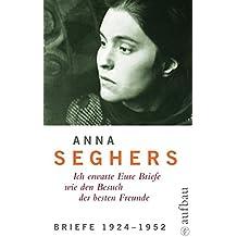 Anna Seghers - Ich erwarte Eure Briefe wie den Besuch der besten Freunde - Bd.5/1 : Briefe 1924-1952 (Seghers WA)
