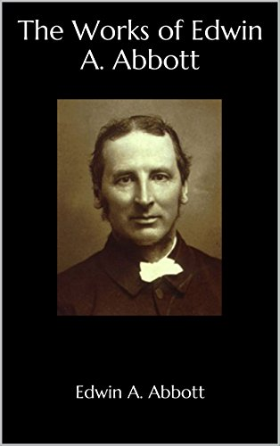 The Works of Edwin A. Abbott (English Edition)