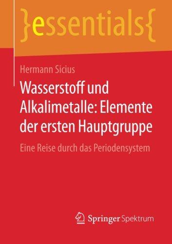 Wasserstoff und Alkalimetalle: Elemente der ersten Hauptgruppe: Eine Reise durch das Periodensystem (essentials)