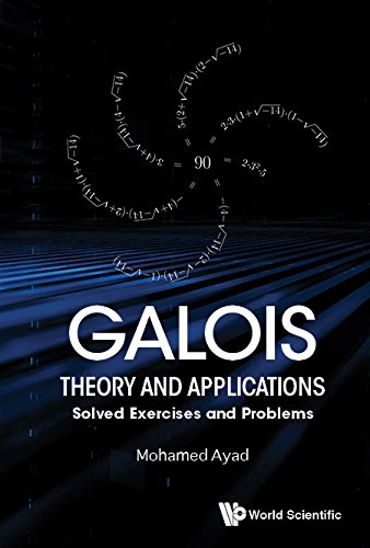 Galois Theory and Applications:Solved Exercises and Problems