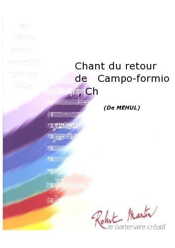 ROBERT MARTIN MEHUL E N    DONDEYNE D    CHANT DU RETOUR DE CAMPO FORMIO  CHANT/CHOEUR