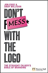 Don't Mess with the Logo: The Straight Talking Bible of Branding: The 10 Laws of Better Branding (Financial Times Series)