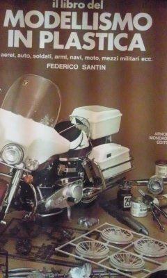Il libro del modellismo in plastica - aerei, auto, soldati, navi, moto, mezzi militari ecc.