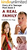 A REAL FAMILY (Diary of A Teenage Mom Book 3)