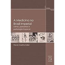 Medicina no Brasil imperial: clima, parasitas e patologia tropical