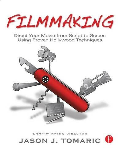 Filmmaking: Direct Your Movie from Script to Screen Using Proven Hollywood Techniques by Jason Tomaric (2011-01-22)