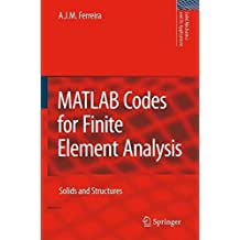 MATLAB Codes for Finite Element Analysis: Solids and Structures (Solid Mechanics and Its Applications) by A. J. M. Ferreira (2008-12-08)
