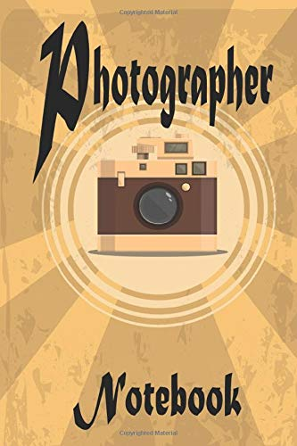 Photographer Notebook: Photographer Notebook, Journal. Photographer Gifts for Women, Men, Photography Gifts (6' X 9')