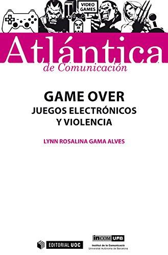 Game Over. Juegos electrónicos y violencia (Atlántica) par Lynn Rosalina Gama Alves