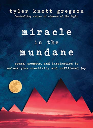 Miracle in the Mundane: Poems, Prompts, and Inspiration to Unlock Your Creativity and Unfiltered Joy (English Edition)
