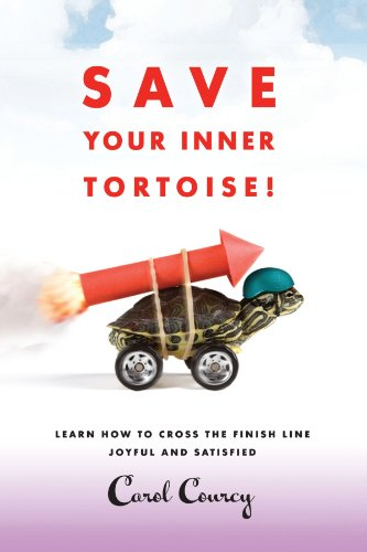 Save Your Inner Tortoise!: Learn How to Cross the Finish Line Joyful and Satisfied