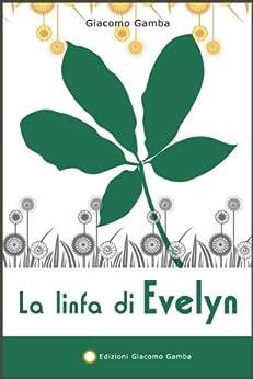 La linfa di Evelyn (Arcobaleno Vol. 2) di [Gamba, Giacomo]