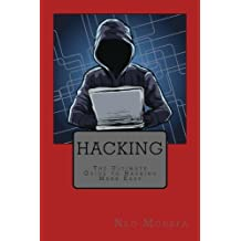 Hacking: The Ultimate Guide to Hacking Made Easy (Hacking for Beginners- Hacking Literacy- Hacking Exposed- Hacking University- Hacking Education- Hacking Made Easy)
