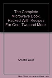 The Complete Microwave Book. Packed With Recipes For One, Two and More.