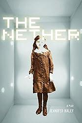 The Nether: A Play by Jennifer Haley (2014-11-30)