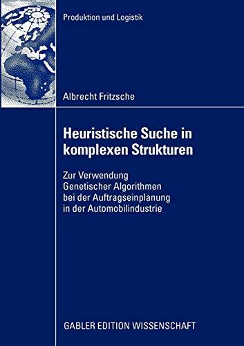 Heuristische Suche in Komplexen Strukturen: Zur Verwendung Genetischer Algorithmen bei der Auftragseinplanung in der Automobilindustrie (Produktion und Logistik)