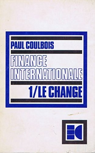 Le Change (Finance internationale) par Paul Coulbois