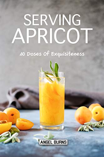 Serving Apricot: 40 Doses of Exquisiteness (English Edition) -