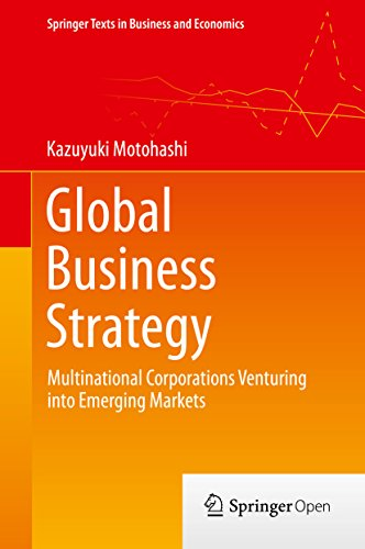 Global Business Strategy: Multinational Corporations Venturing into Emerging Markets (Springer Texts in Business and Economics)