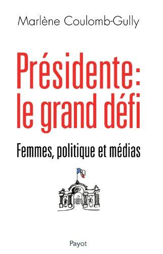 Présidente : Le grand défi : Femmes, politique et médias