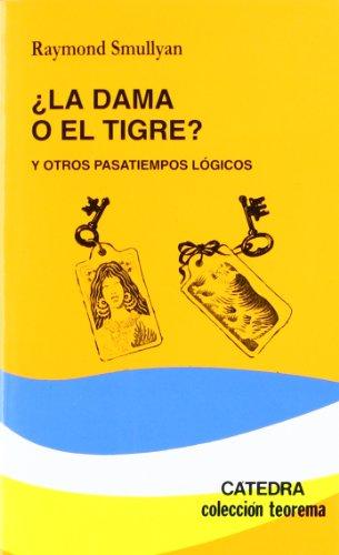 ¿La dama o el tigre?: y otros pasatiempos lógicos (Teorema. Serie Menor)