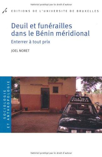 Deuil et funérailles dans le Bénin méridional. Enterrer à tout prix par JoÃ«l Noret