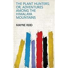 The plant hunters; or, Adventures among the Himalaya mountains