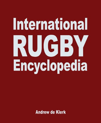 The International Rugby Encyclopedia 2009: The Definitive History of the Top Eight Rugby Playing Nations por Andrew De Klerk