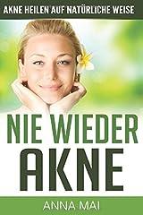 NIE WIEDER AKNE - Akne heilen auf natürliche Weise (Akne, Pickel, Band 2) Taschenbuch