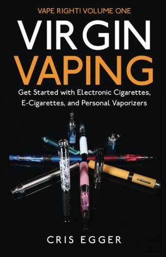 Virgin Vaping: Get Started with Electronic Cigarettes, E-Cigarettes, and Personal Vaporizers (Vape Right, Band 1) (1 Vaporizer)