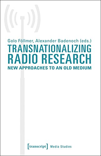 Transnationalizing Radio Research: New Approaches to an Old Medium (Edition Medienwissenschaft, Band 42)