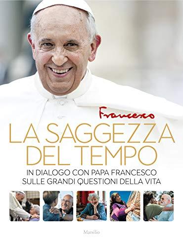 La saggezza del tempo. In dialogo con papa Francesco sulle grandi questioni della vita